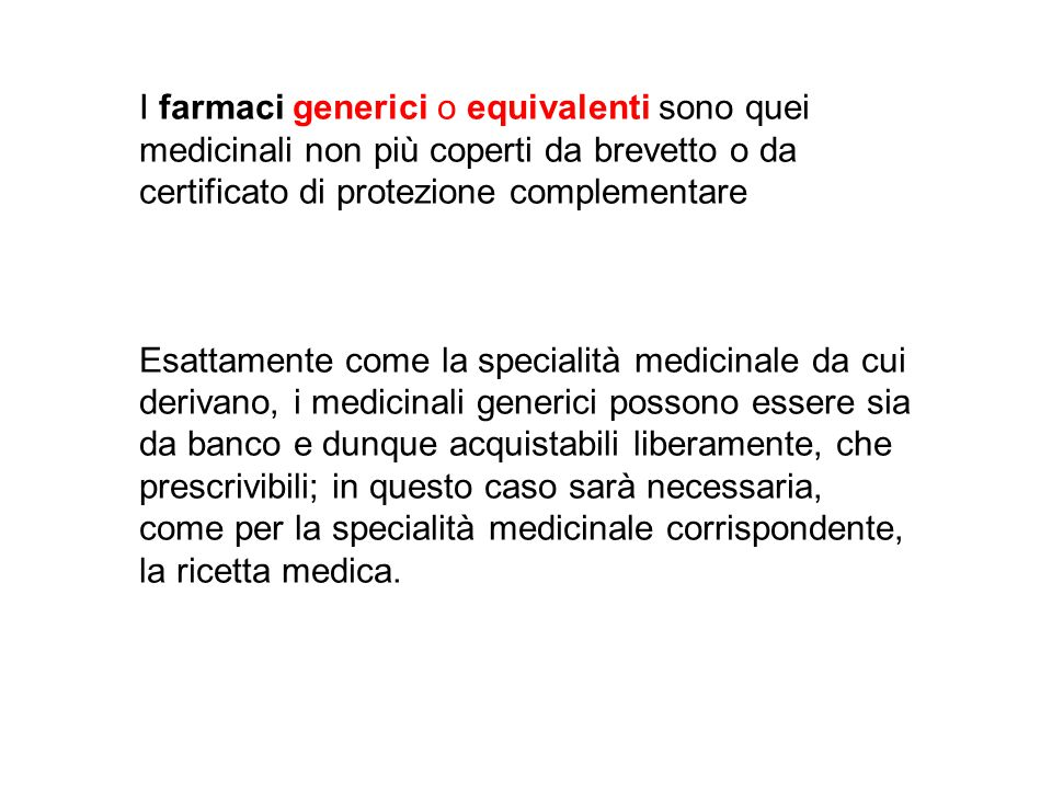I farmaci generici o equivalenti sono quei medicinali non più coperti da brevetto o da certificato di protezione complementare