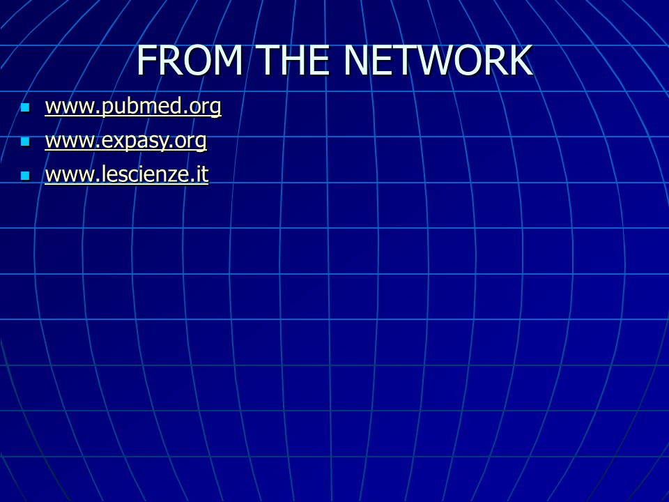 FROM THE NETWORK www.pubmed.org www.expasy.org www.lescienze.it 25