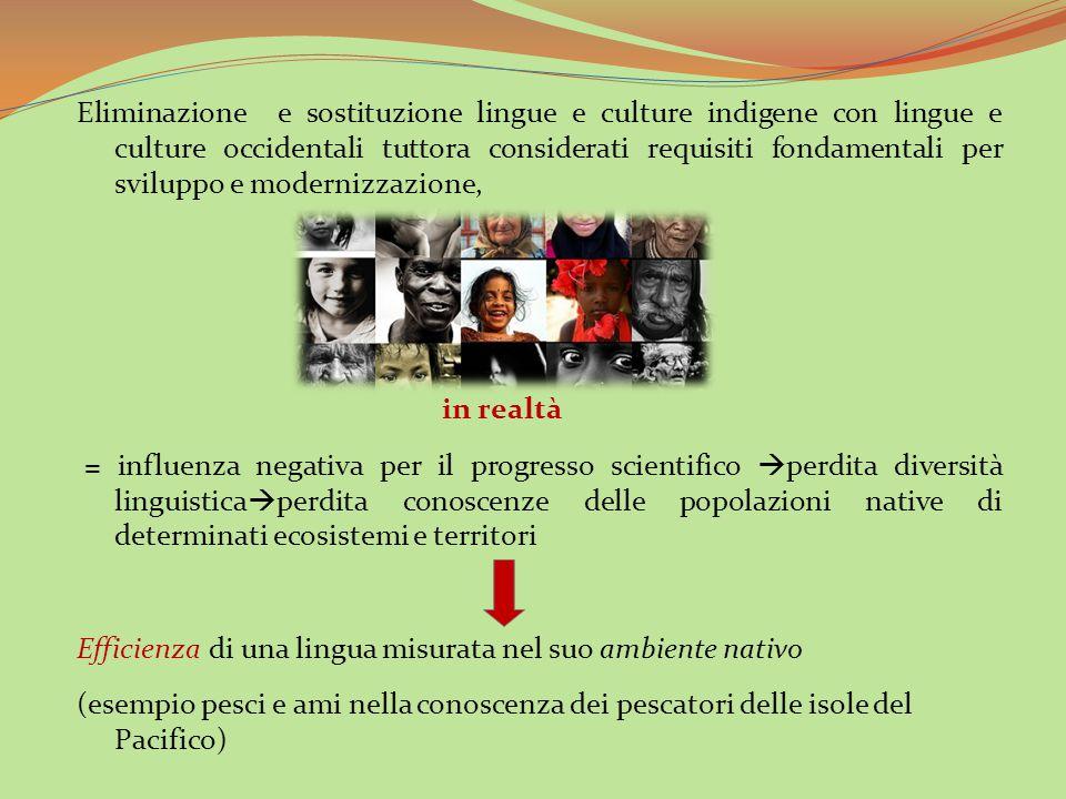 Eliminazione e sostituzione lingue e culture indigene con lingue e culture occidentali tuttora considerati requisiti fondamentali per sviluppo e modernizzazione,