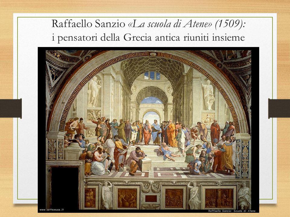 Raffaello Sanzio «La scuola di Atene» (1509): i pensatori della Grecia antica riuniti insieme