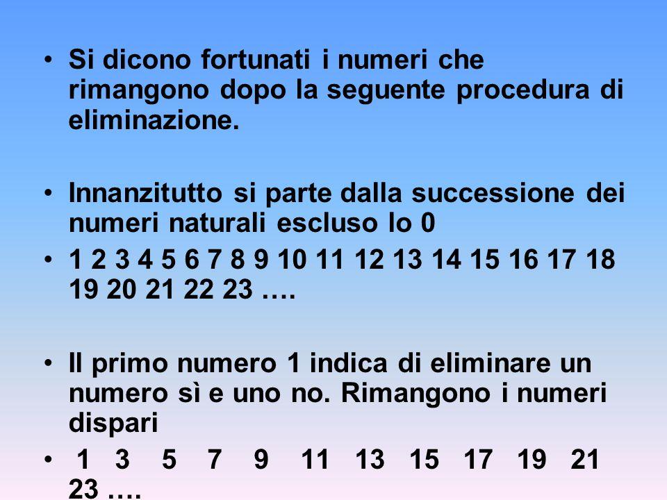 Si dicono fortunati i numeri che rimangono dopo la seguente procedura di eliminazione.