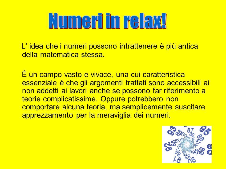 Numeri in relax! L' idea che i numeri possono intrattenere è più antica della matematica stessa.