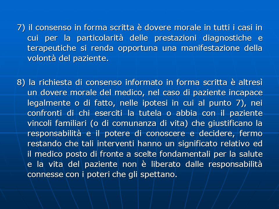 7) il consenso in forma scritta è dovere morale in tutti i casi in cui per la particolarità delle prestazioni diagnostiche e terapeutiche si renda opportuna una manifestazione della volontà del paziente.