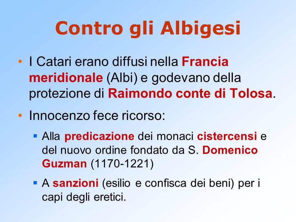 Contro gli Albigesi I Catari erano diffusi nella Francia meridionale (Albi) e godevano della protezione di Raimondo conte di Tolosa.