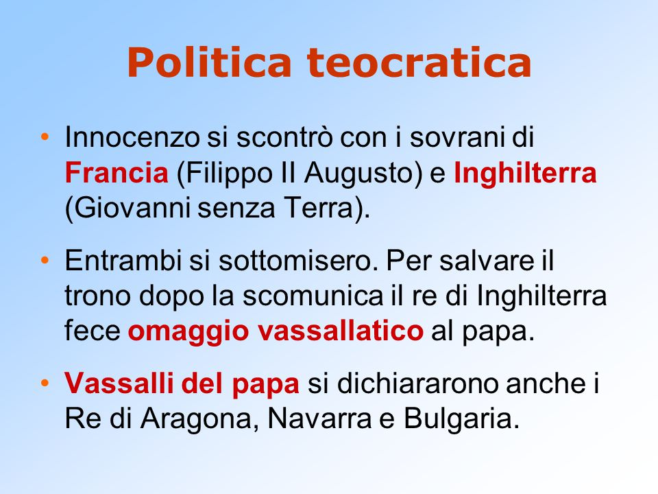 Politica teocratica Innocenzo si scontrò con i sovrani di Francia (Filippo II Augusto) e Inghilterra (Giovanni senza Terra).