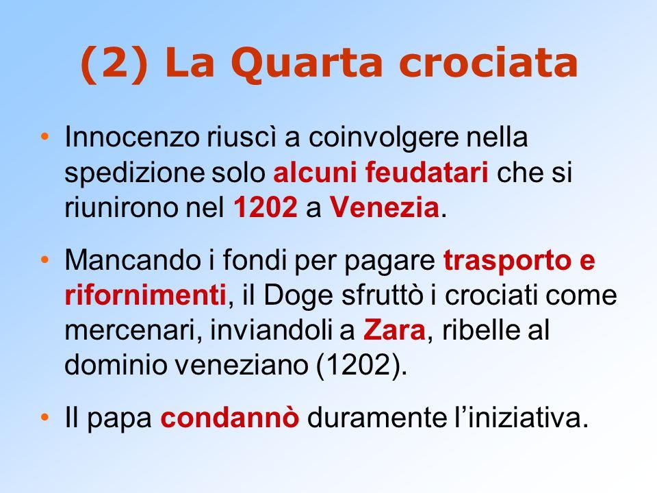 (2) La Quarta crociata Innocenzo riuscì a coinvolgere nella spedizione solo alcuni feudatari che si riunirono nel 1202 a Venezia.