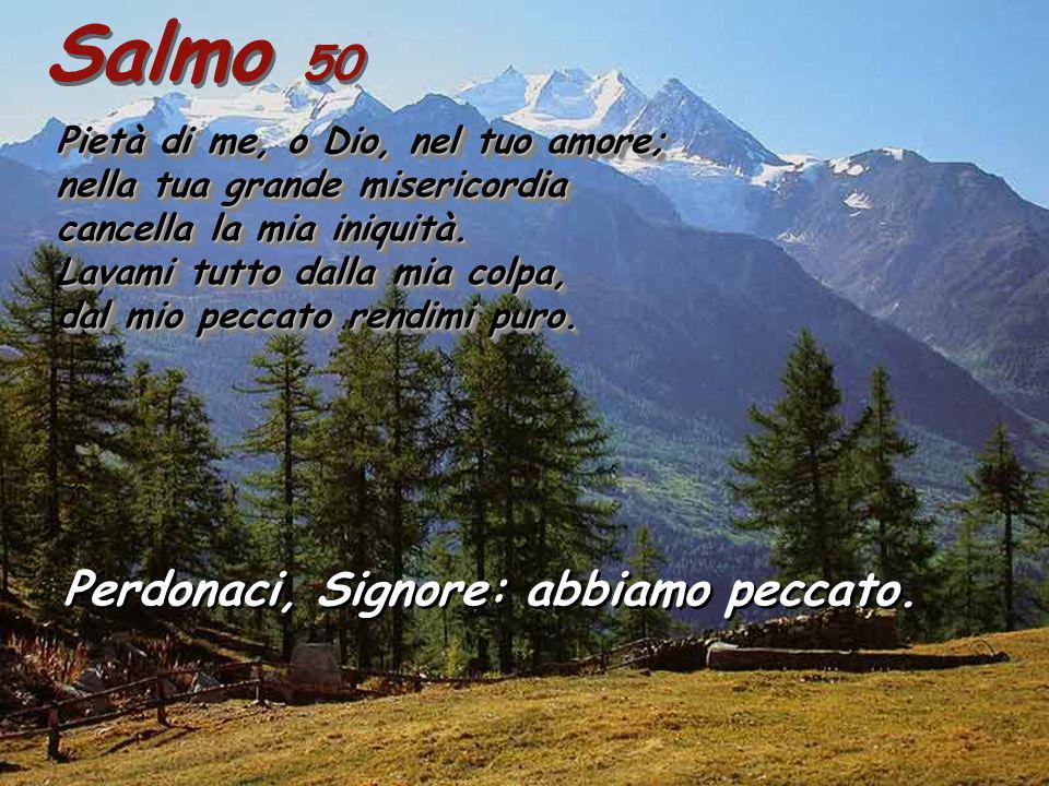Salmo 50 Perdonaci, Signore: abbiamo peccato.