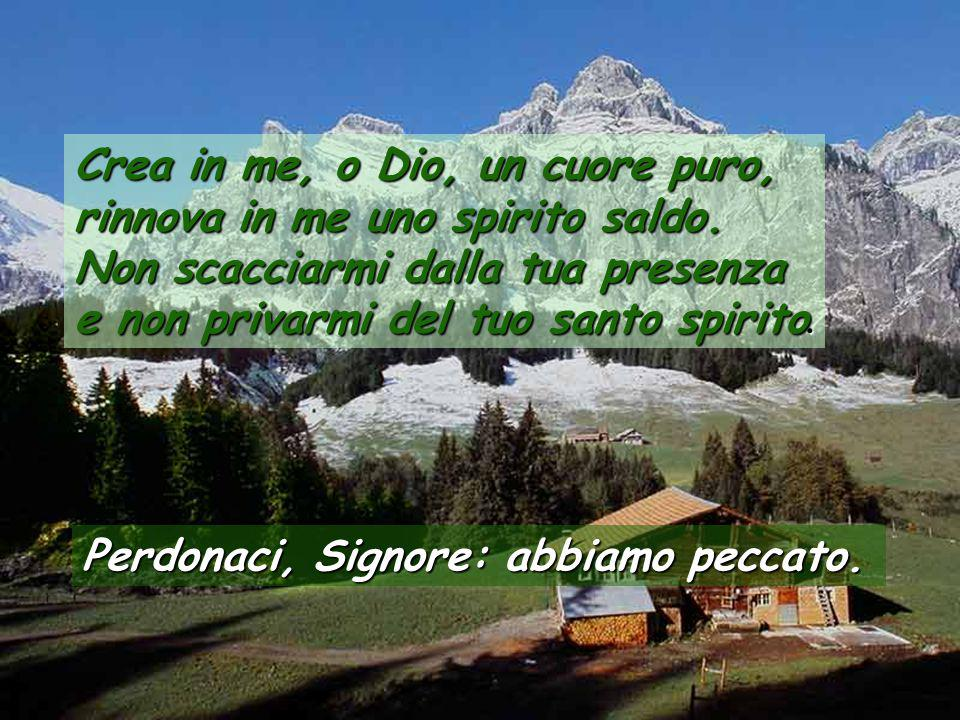Crea in me, o Dio, un cuore puro, rinnova in me uno spirito saldo
