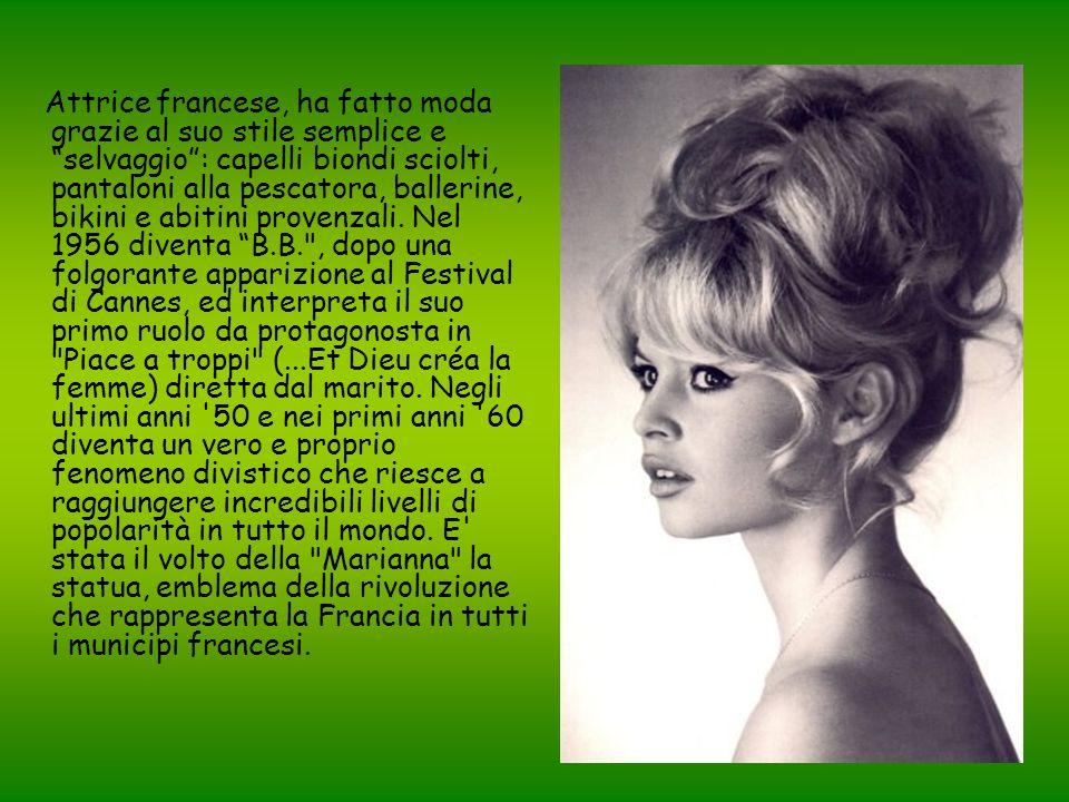Attrice francese, ha fatto moda grazie al suo stile semplice e selvaggio : capelli biondi sciolti, pantaloni alla pescatora, ballerine, bikini e abitini provenzali.