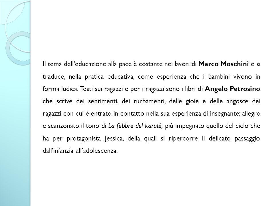 Il tema dell'educazione alla pace è costante nei lavori di Marco Moschini e si traduce, nella pratica educativa, come esperienza che i bambini vivono in forma ludica.