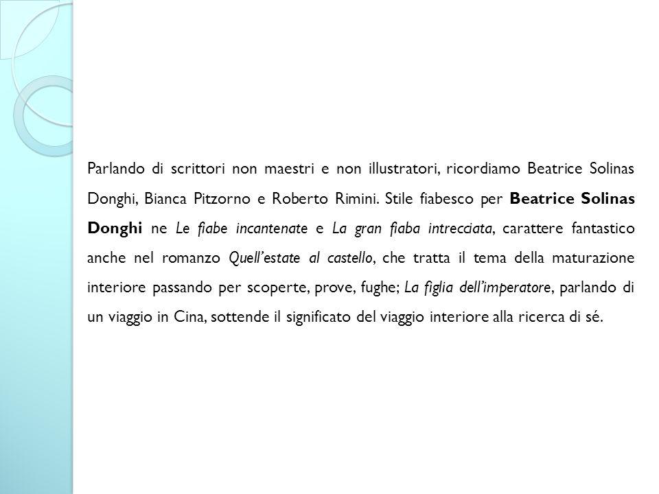Parlando di scrittori non maestri e non illustratori, ricordiamo Beatrice Solinas Donghi, Bianca Pitzorno e Roberto Rimini.