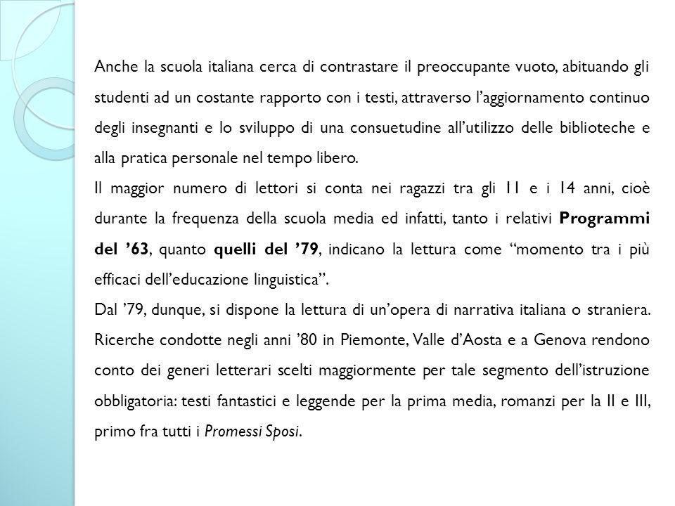 Anche la scuola italiana cerca di contrastare il preoccupante vuoto, abituando gli studenti ad un costante rapporto con i testi, attraverso l'aggiornamento continuo degli insegnanti e lo sviluppo di una consuetudine all'utilizzo delle biblioteche e alla pratica personale nel tempo libero.