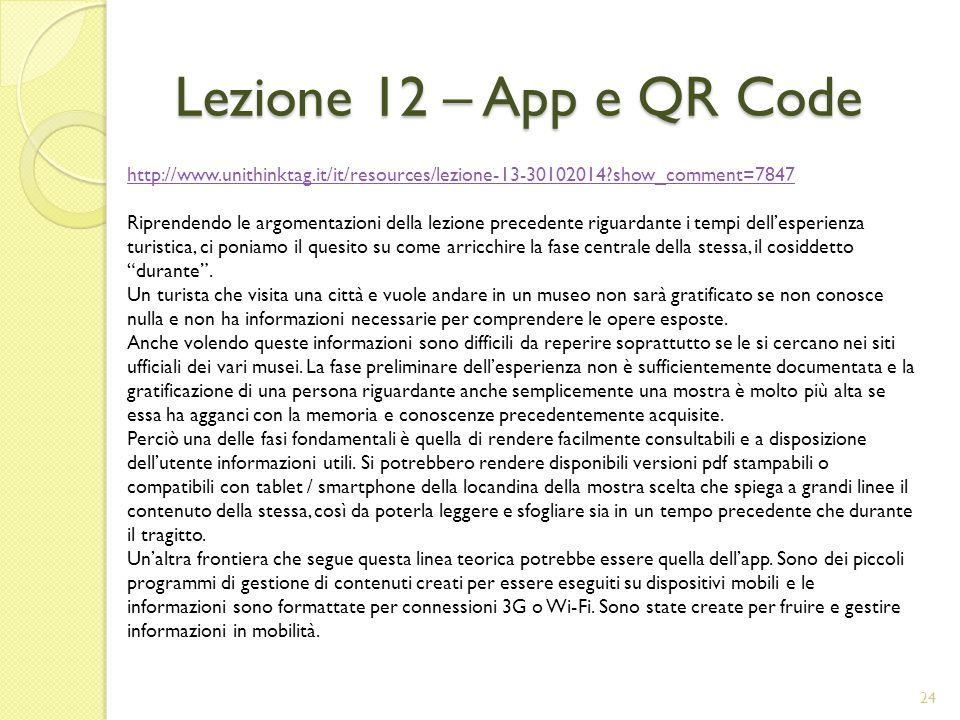 Lezione 12 – App e QR Code http://www.unithinktag.it/it/resources/lezione-13-30102014 show_comment=7847.