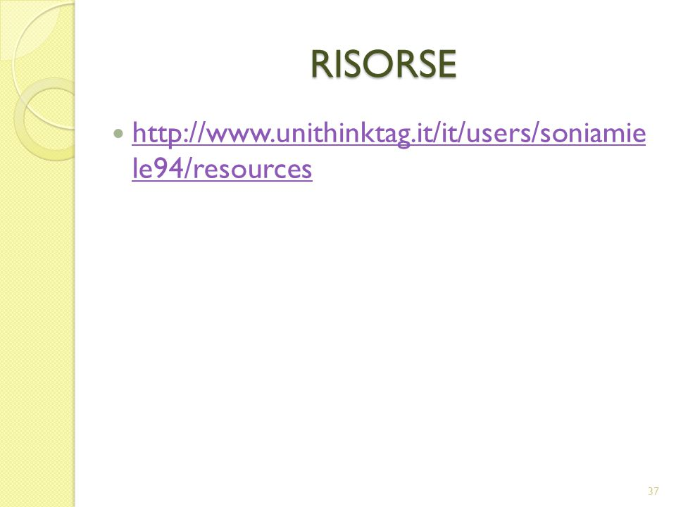 RISORSE http://www.unithinktag.it/it/users/soniamie le94/resources