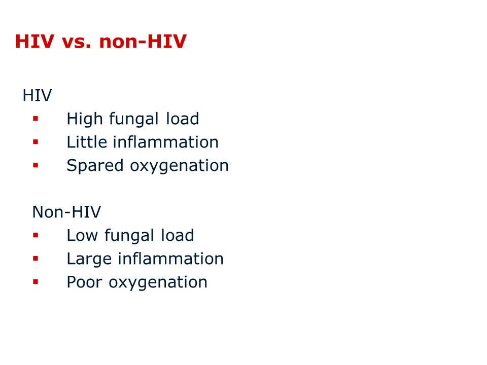 HIV vs. non-HIV HIV High fungal load Little inflammation