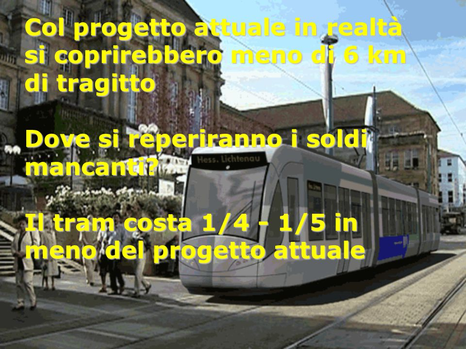 Col progetto attuale in realtà si coprirebbero meno di 6 km di tragitto Dove si reperiranno i soldi mancanti.
