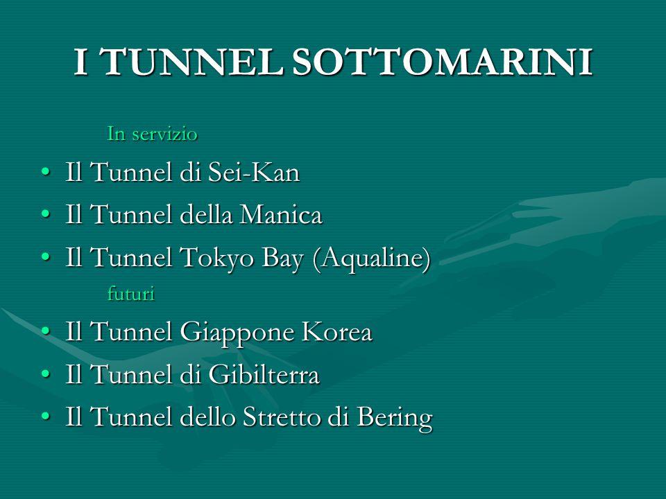 I TUNNEL SOTTOMARINI Il Tunnel di Sei-Kan Il Tunnel della Manica