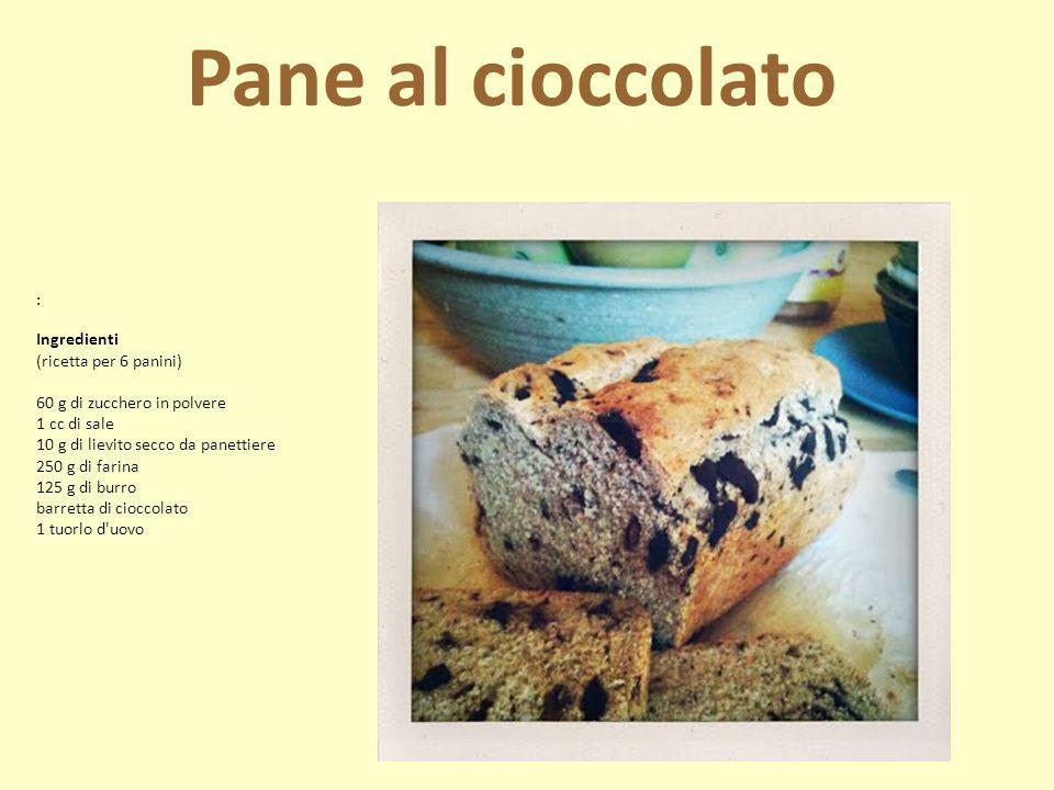 Pane al cioccolato Ingredienti (ricetta per 6 panini)