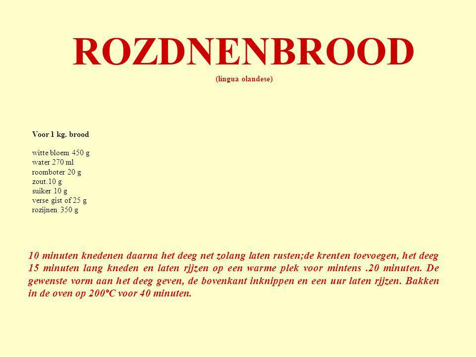 ROZDNENBROOD (lingua olandese) Voor 1 kg. brood. witte bloem 450 g. water 270 ml. roomboter 20 g.