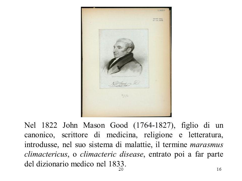 Nel 1822 John Mason Good (1764-1827), figlio di un canonico, scrittore di medicina, religione e letteratura, introdusse, nel suo sistema di malattie, il termine marasmus climactericus, o climacteric disease, entrato poi a far parte del dizionario medico nel 1833.