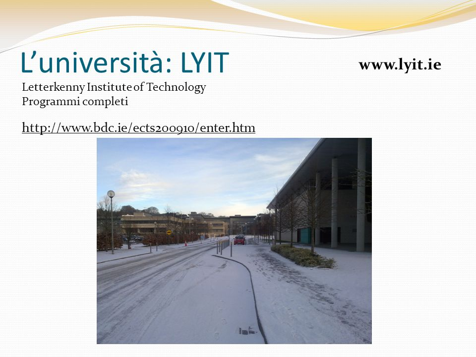 L'università: LYIT www.lyit.ie http://www.bdc.ie/ects200910/enter.htm