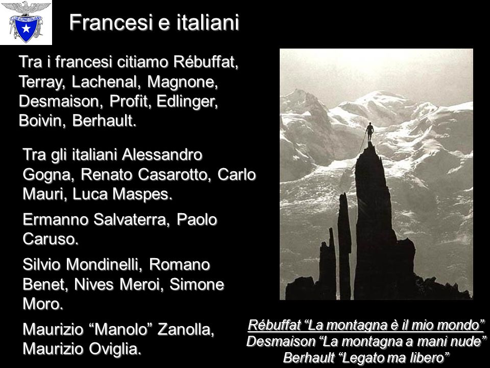 Francesi e italiani Tra i francesi citiamo Rébuffat, Terray, Lachenal, Magnone, Desmaison, Profit, Edlinger, Boivin, Berhault.