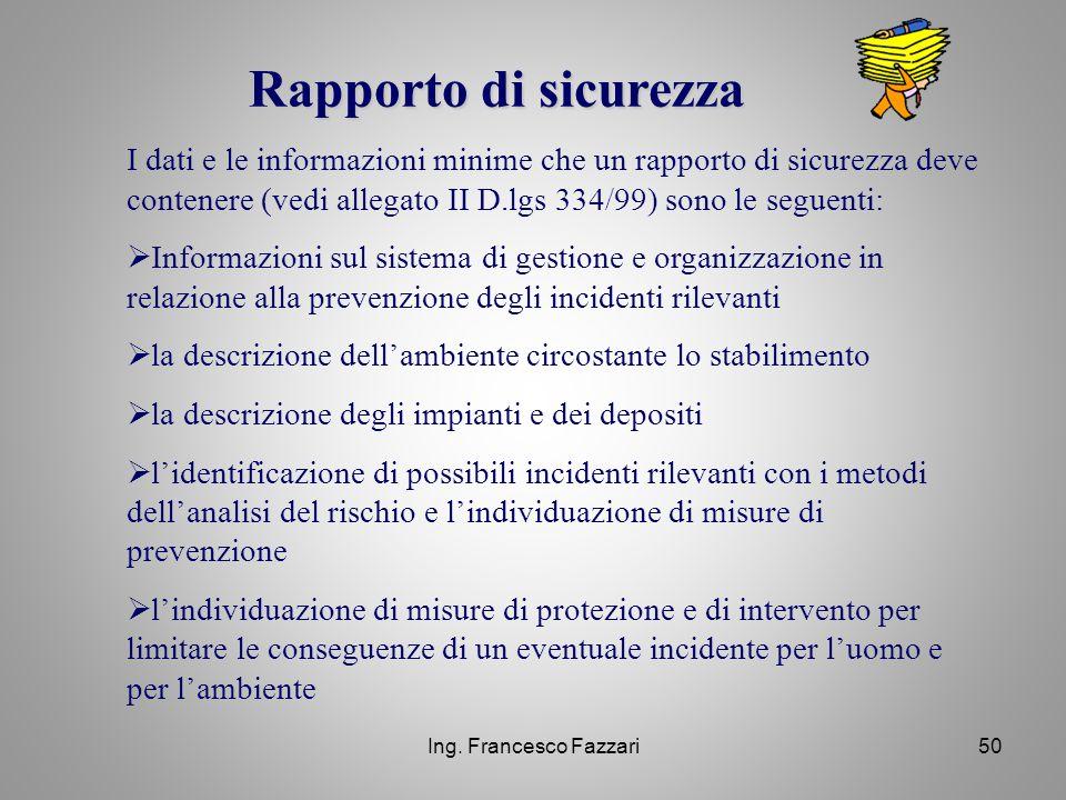 Rapporto di sicurezza I dati e le informazioni minime che un rapporto di sicurezza deve contenere (vedi allegato II D.lgs 334/99) sono le seguenti:
