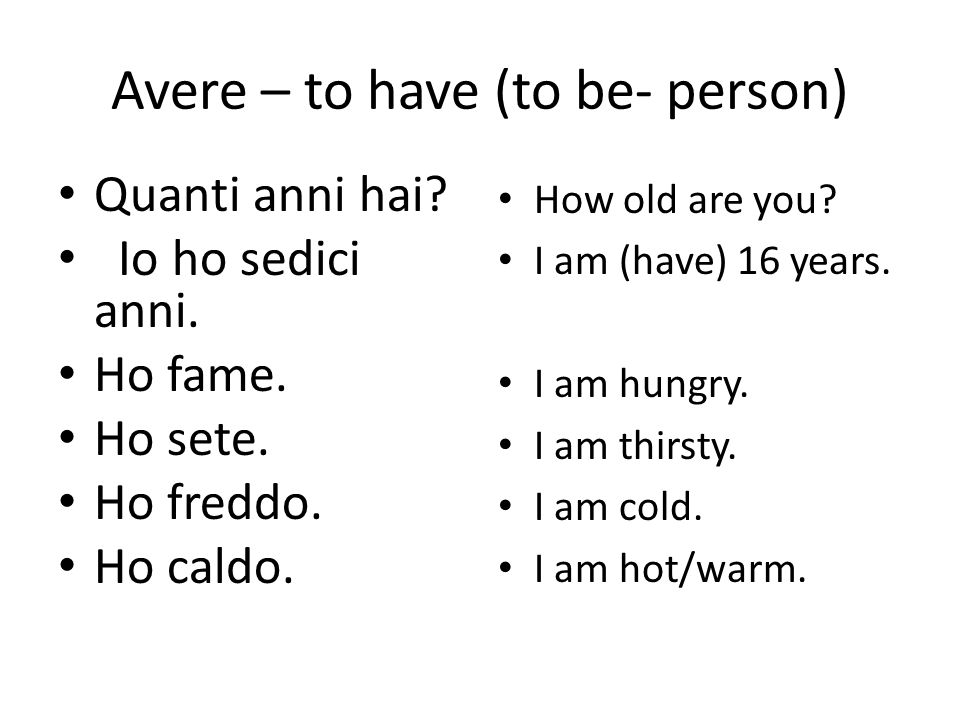 Avere – to have (to be- person)
