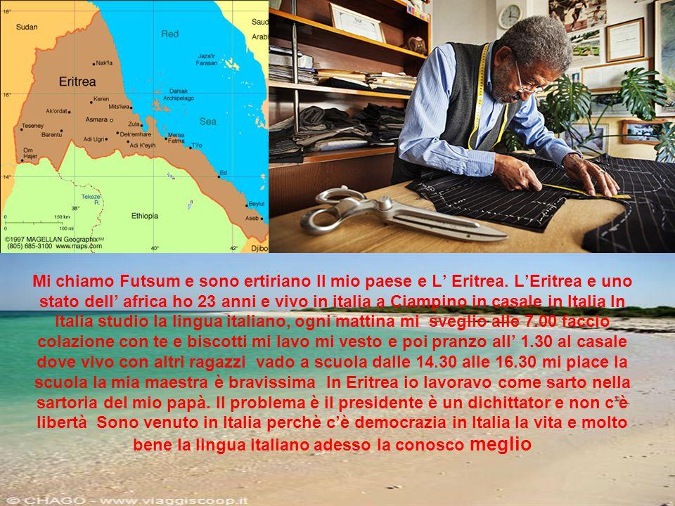 Mi chiamo Futsum e sono ertiriano ll mio paese e L' Eritrea