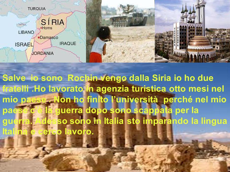 Salve io sono Rochin vengo dalla Siria io ho due fratelli