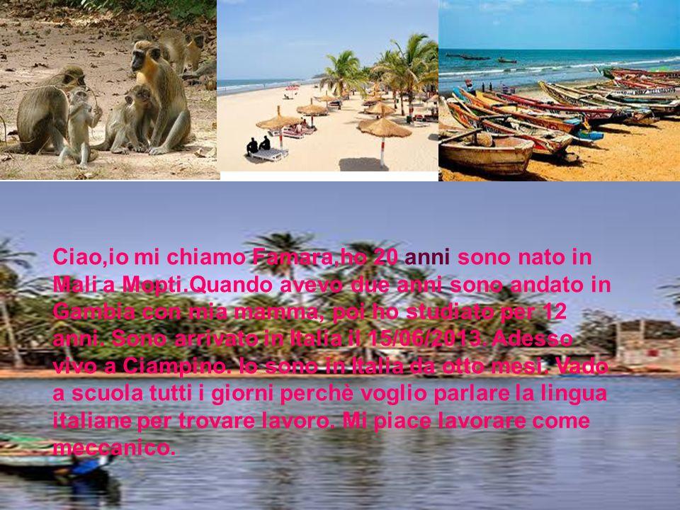 Ciao,io mi chiamo Famara,ho 20 anni sono nato in Mali a Mopti