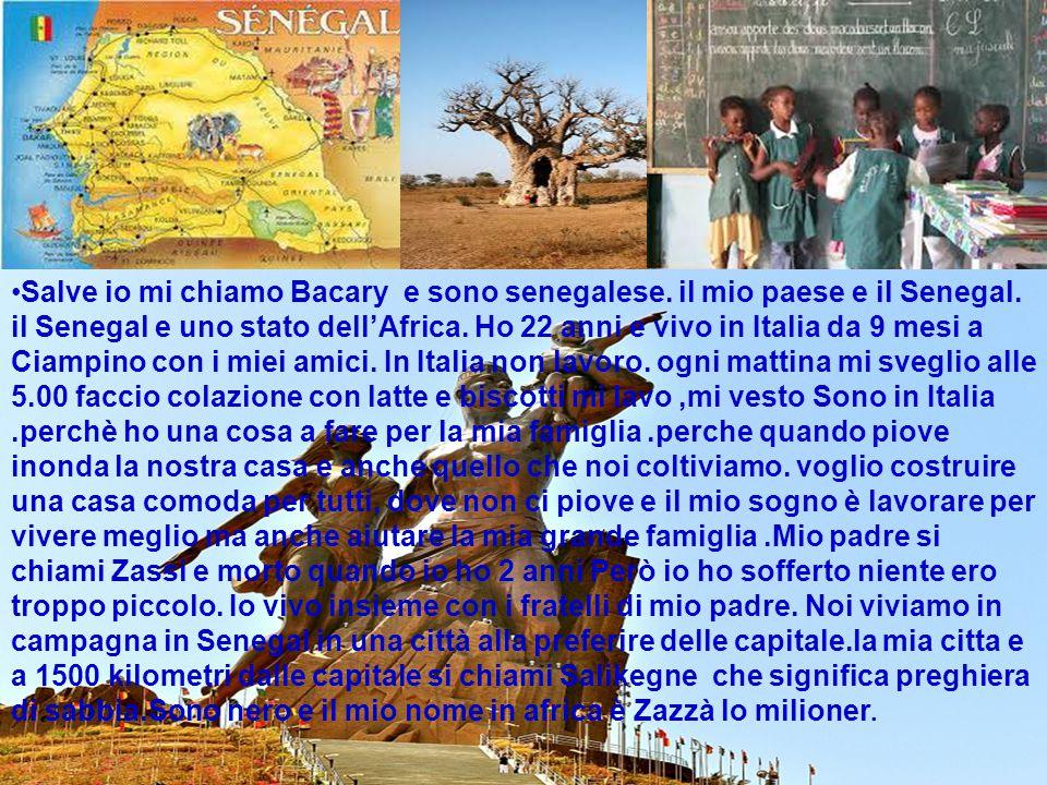 Salve io mi chiamo Bacary e sono senegalese. il mio paese e il Senegal