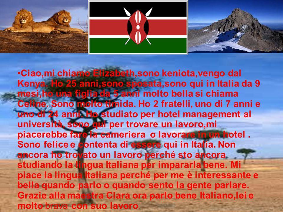 Ciao,mi chiamo Elizabeth,sono keniota,vengo dal Kenya