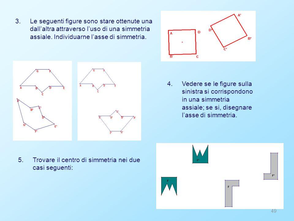 3. Le seguenti figure sono stare ottenute una dall'altra attraverso l'uso di una simmetria assiale. Individuarne l'asse di simmetria.