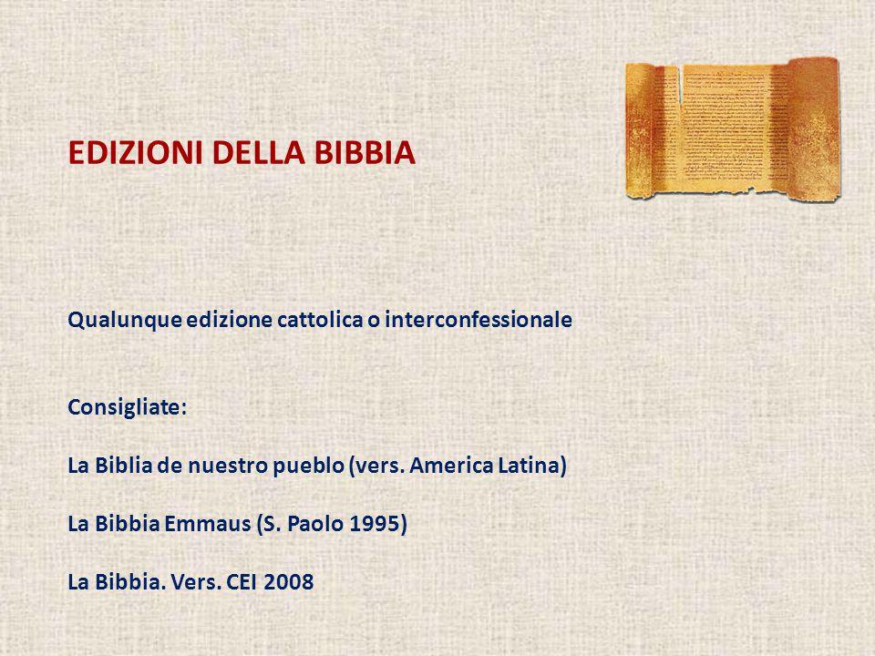 EDIZIONI DELLA BIBBIA Qualunque edizione cattolica o interconfessionale. Consigliate: La Biblia de nuestro pueblo (vers. America Latina)