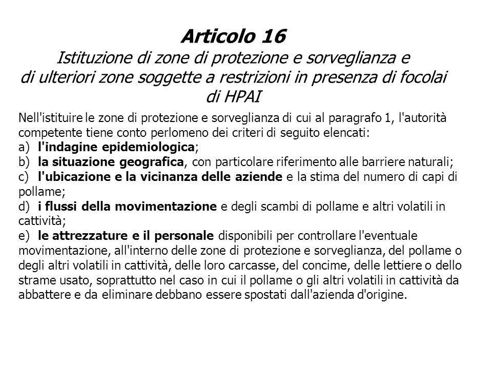 Articolo 16 Istituzione di zone di protezione e sorveglianza e di ulteriori zone soggette a restrizioni in presenza di focolai di HPAI