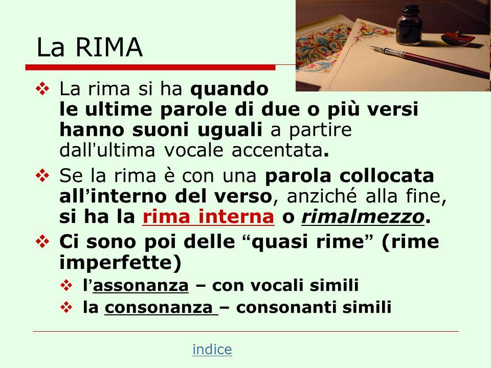 La RIMA La rima si ha quando le ultime parole di due o più versi hanno suoni uguali a partire dall'ultima vocale accentata.