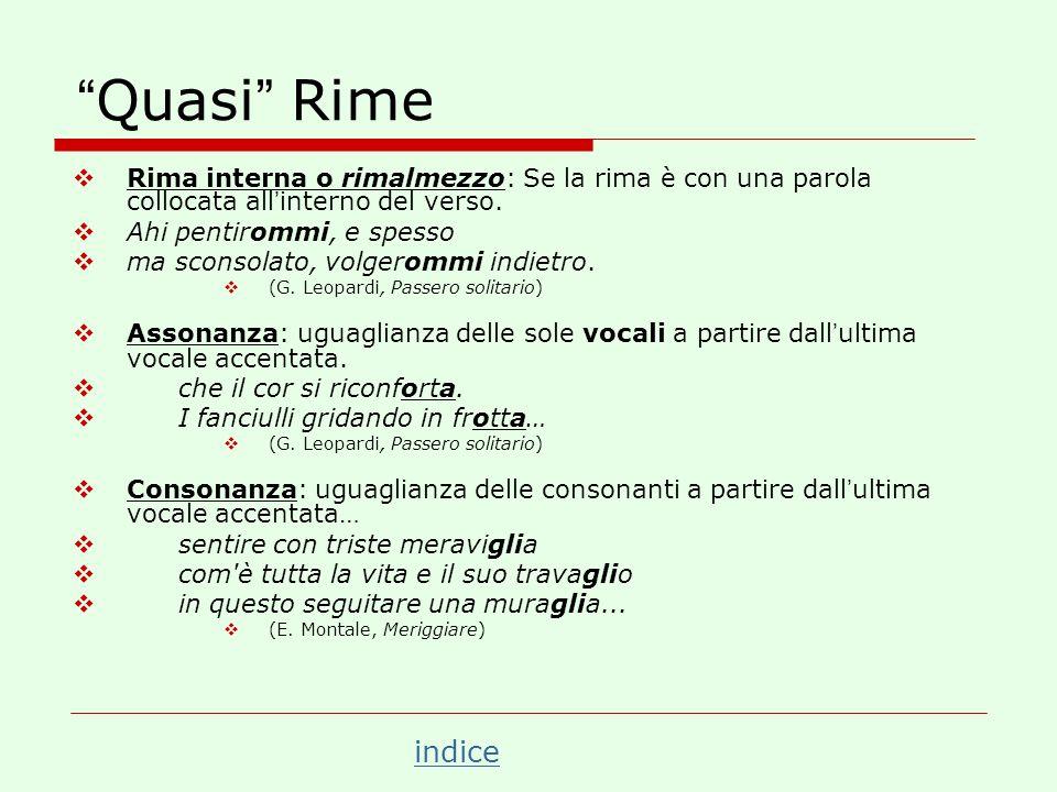 Quasi Rime Rima interna o rimalmezzo: Se la rima è con una parola collocata all'interno del verso.