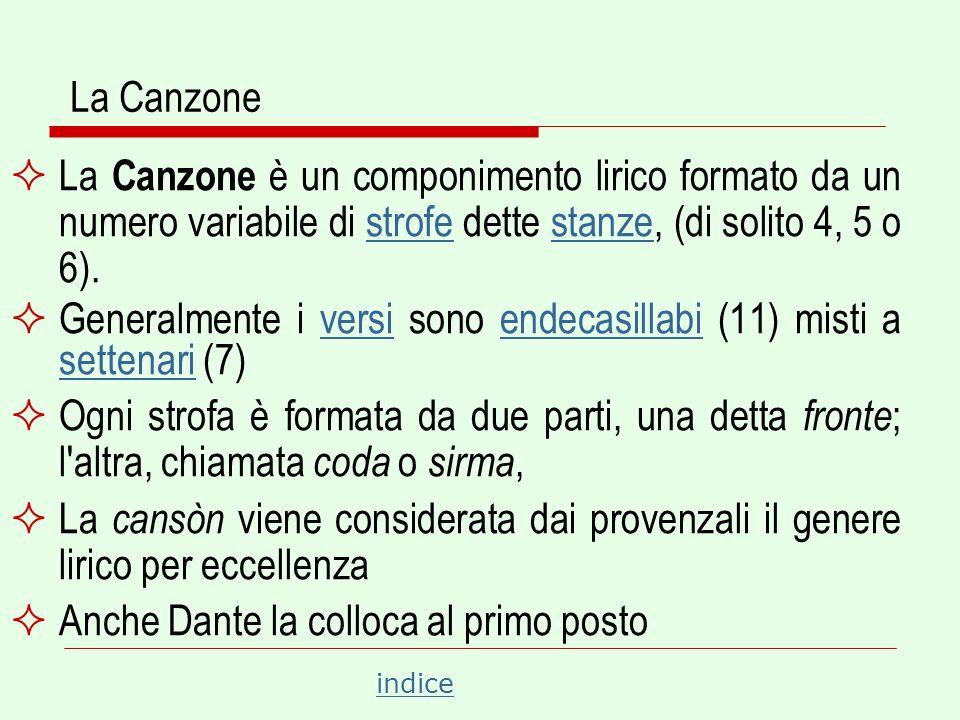 La Canzone La Canzone è un componimento lirico formato da un numero variabile di strofe dette stanze, (di solito 4, 5 o 6).