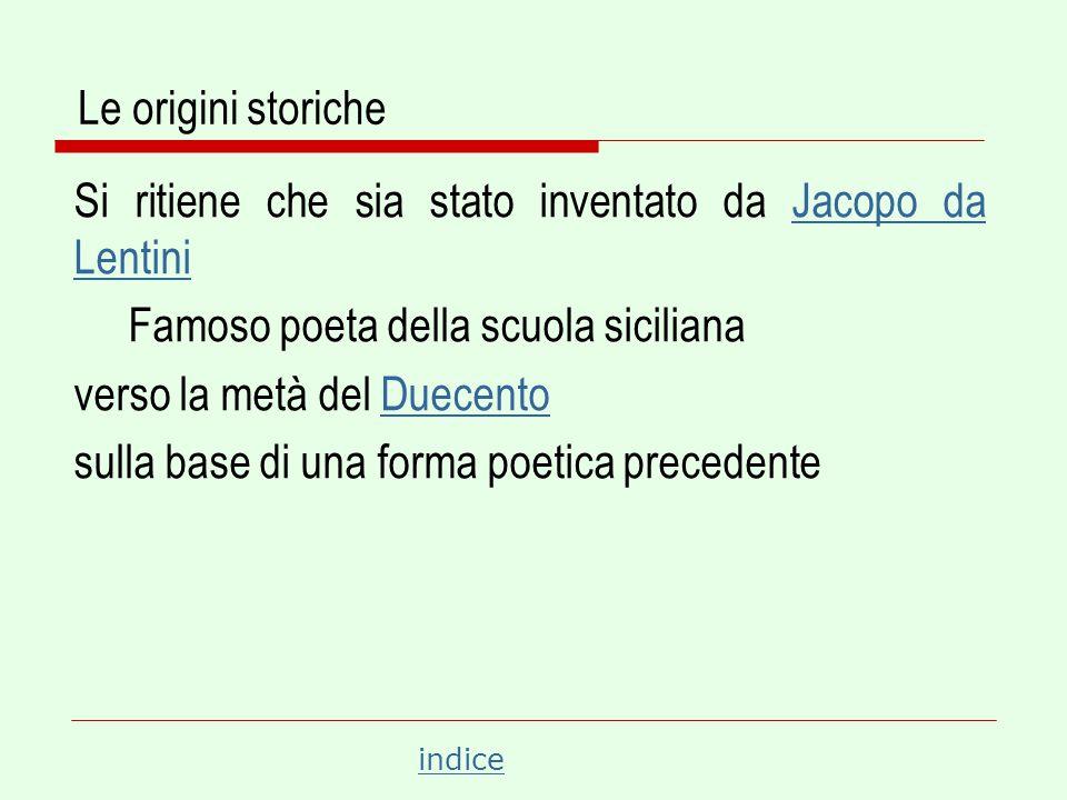 Le origini storiche Si ritiene che sia stato inventato da Jacopo da Lentini. Famoso poeta della scuola siciliana.