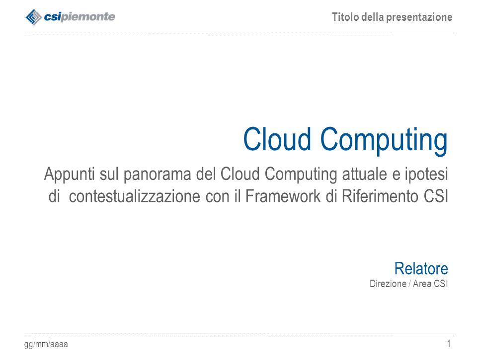 Cloud Computing Appunti sul panorama del Cloud Computing attuale e ipotesi di contestualizzazione con il Framework di Riferimento CSI.