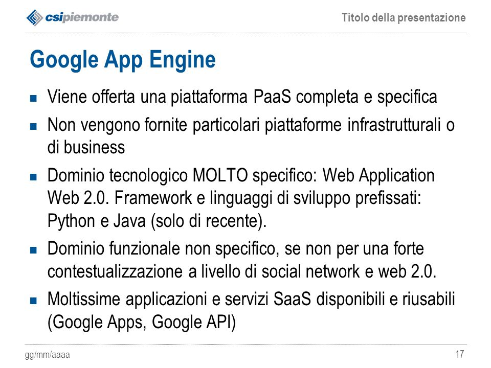 Google App Engine Viene offerta una piattaforma PaaS completa e specifica.