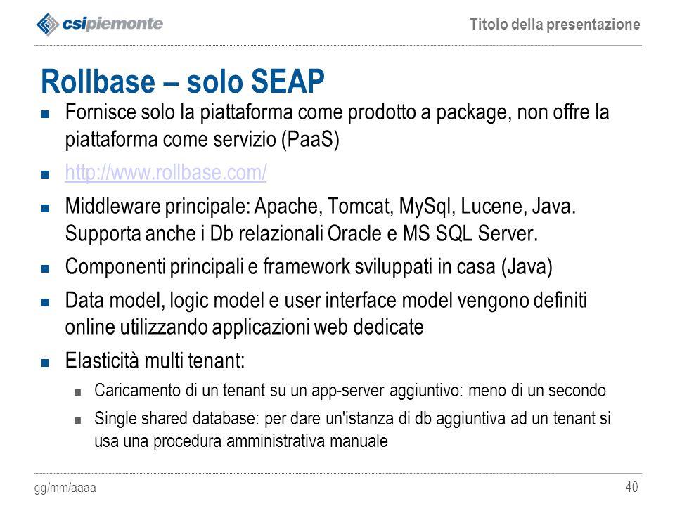 Rollbase – solo SEAP Fornisce solo la piattaforma come prodotto a package, non offre la piattaforma come servizio (PaaS)