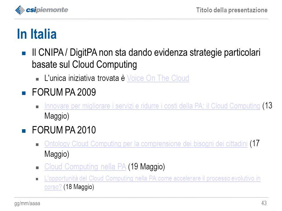 In Italia Il CNIPA / DigitPA non sta dando evidenza strategie particolari basate sul Cloud Computing.