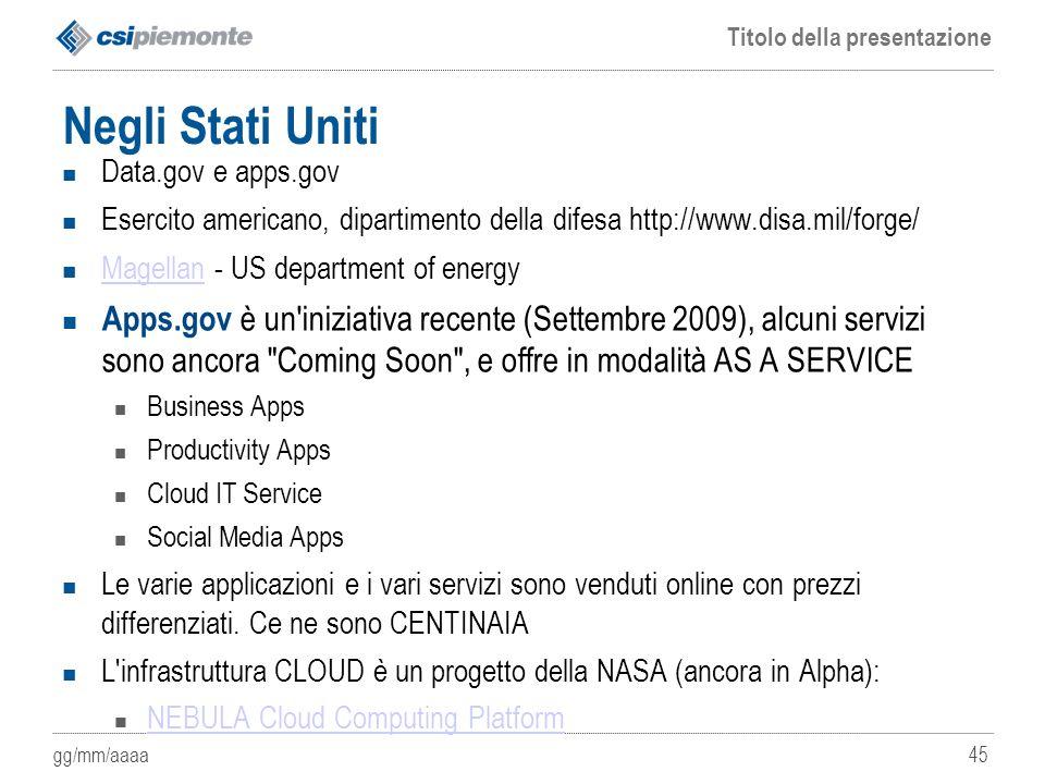 Negli Stati Uniti Data.gov e apps.gov. Esercito americano, dipartimento della difesa http://www.disa.mil/forge/