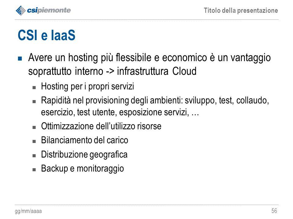 CSI e IaaS Avere un hosting più flessibile e economico è un vantaggio soprattutto interno -> infrastruttura Cloud.