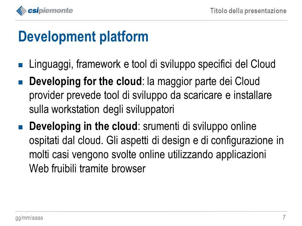 Development platform Linguaggi, framework e tool di sviluppo specifici del Cloud.