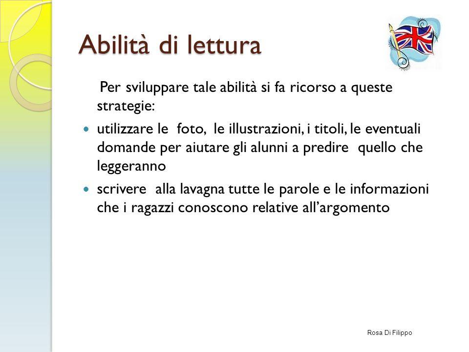 Abilità di lettura Per sviluppare tale abilità si fa ricorso a queste strategie: