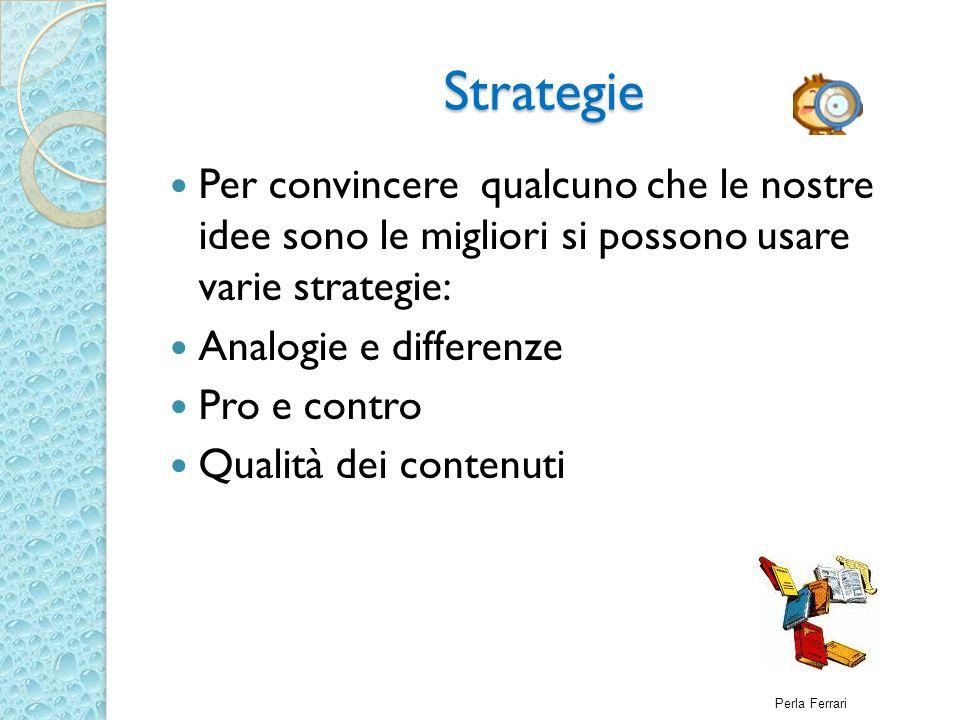 Strategie Per convincere qualcuno che le nostre idee sono le migliori si possono usare varie strategie: