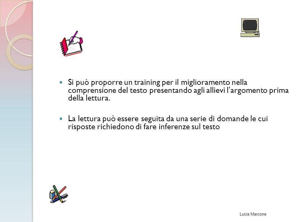 Si può proporre un training per il miglioramento nella comprensione del testo presentando agli allievi l'argomento prima della lettura.